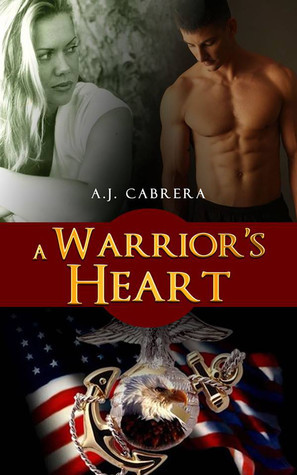 A Warriors Heart ( Book 1 - The Lady Leatherneck Series) A.J. Cabrera
