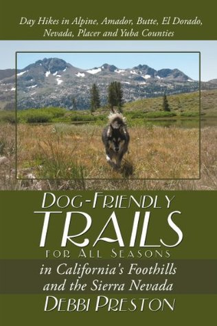 Dog-Friendly Trails for All Seasons in Californias Foothills and the Sierra Nevada  by  Debbi Preston