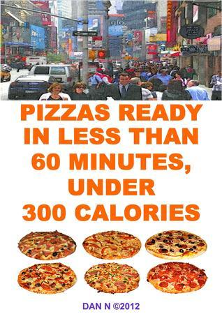 Pizzas Ready In Less Than 60 Minutes, Under 300 Calories DAN N