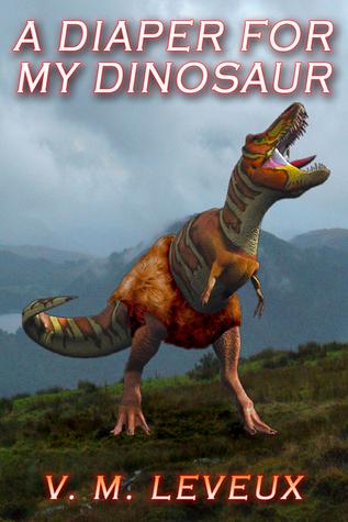 A Diaper For My Dinosaur V M  Leveux