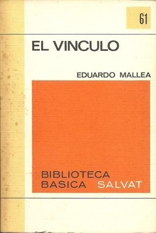 El Vínculo (Biblioteca Básica Salvat, #61)  by  Eduardo Mallea