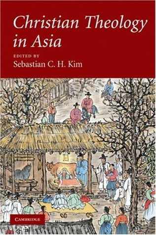 Christian Theology in Asia  by  Sebastian C.H. Kim
