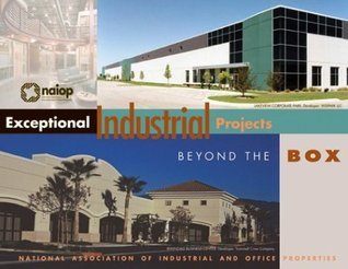 Exceptional Industrial Projects: Beyond the Box  by  National Association of Industrial Office Properties