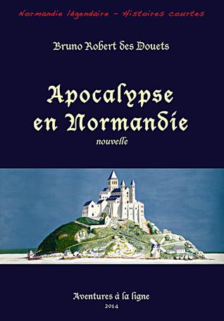 Apocalypse en Normandie Bruno Robert des Douets