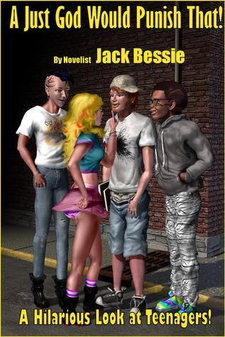 A Just God Would Punish That! A Hilarious look at Teenagers Jack Bessie