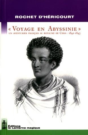 Voyage en Abyssinie, Un aventurier français au royaume de Choa, 1842-1843  by  Rochet dHéricourt