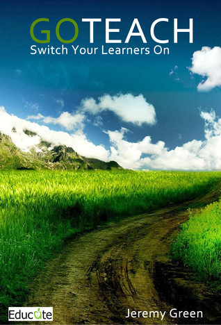 Go Teach: Switch Your Learners On Jeremy Green