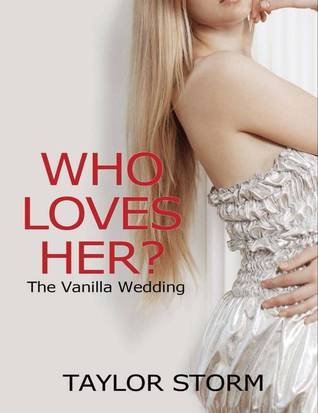 Who Loves Her? The Vanilla Wedding (Who--? #3) Taylor Storm