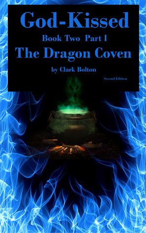 God-Kissed: Book 2 Part I (The Dragon Coven Part I)  by  Clark Bolton