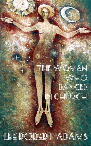 The Woman Who Danced In Church Lee Robert Adams