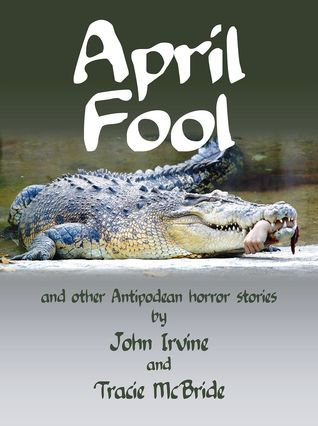 April Fool and other Antipodean Horror Stories John Irvine