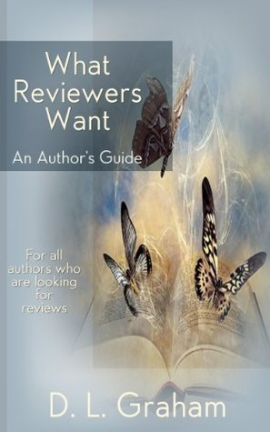 What Reviewers Want: An Authors Guide D.L. Graham