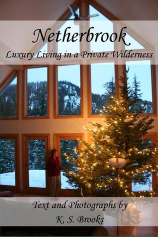 Netherbrook: Luxury Living in a Private Wilderness K.S. Brooks