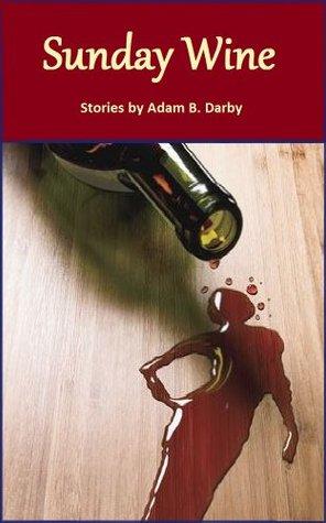 Sunday Wine  by  Adam B. Darby