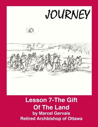Journey: Lesson 7- the Gift of The Land  by  Marcel Gervais