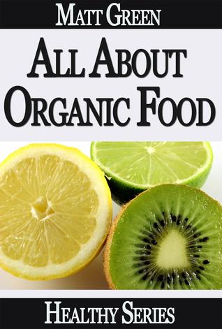 All About Organic Food  by  Matt Green