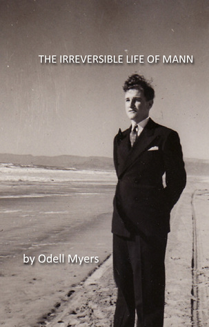 The Irreversible Life of Mann Odell Myers