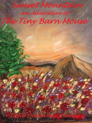 Sunset Mountain an Adventure of The Tiny Barn Mouse  by  Jeffie Dee Brown Duncan