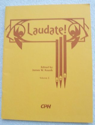 Laudate! Organ Music Based on the 100 Most Popular Hymns in Worship III and Gather (Volume 3) James W. Kosnik
