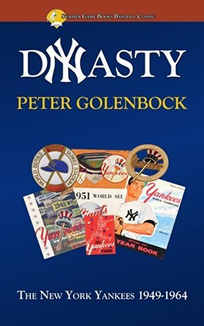 Dynasty: The New York Yankees 1949-1964 (Summer Game Books Baseball Classic)  by  Peter Golenbock