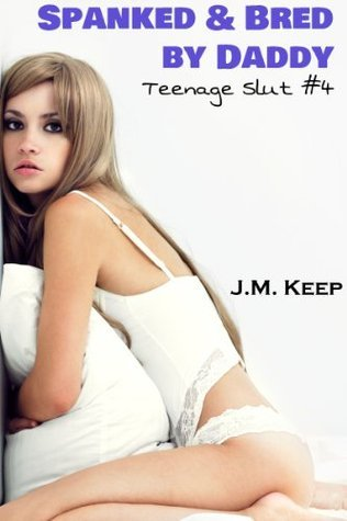 Teenage Slut #4: Spanked and Bred Daddy by J.M. Keep