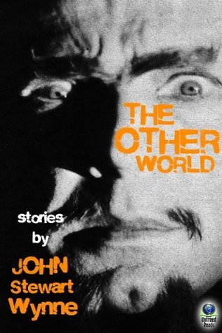 The Other World: Stories John Stewart Wynne by John Stewart Wynne