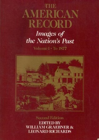 The American Record: Images of the Nations Past to 1877  by  William Graebner
