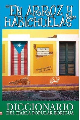En Arroz y Habichuelas: Diccionario del Habla Popular Boricua  by  Luz Nereida Perez