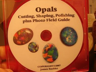Opal Opals Cutting Shaping Polishing Plus Photo Field Guide James Radtke by James Radtke