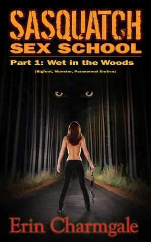 Sasquatch Sex School, Part 1, Wet in the Woods (Bigfoot, Monster, Paranormal Erotica)  by  Erin Charmgale