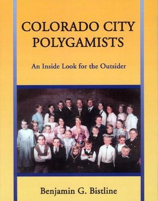 Colorado City Polygamists: An Inside Look for the Outsider Benjamin G. Bistline