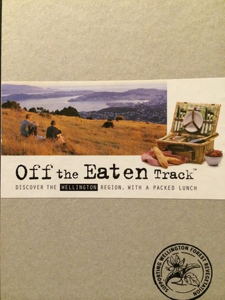 Off the Eaten Track. Discover the Wellington Region, with a Packed Lunch  by  Off the Eaten Track Limited