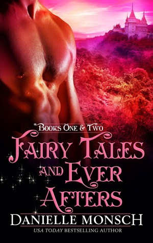 Fairy Tales and Ever Afters, Books One & Two (Fairy Tales & Ever Afters, #1-2) Danielle Monsch