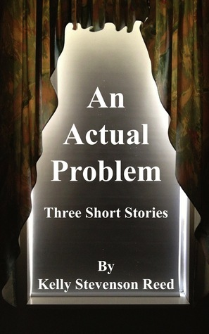 An Actual Problem  by  Kelly Stevenson Reed
