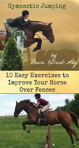Gymnastic Jumping: 10 Exercises to Improve Your Horse Over Fences Laura Kelland-May