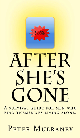 After Shes Gone (Living Alone #1)  by  Peter Mulraney
