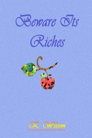 Beware Its Riches K. Wilson