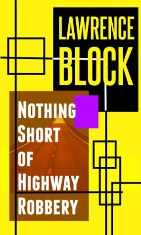 Nothing Short of Highway Robbery  by  Lawrence Block