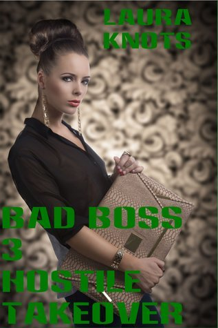 Bad Boss 3 Hostile Takeover  by  Laura Knots