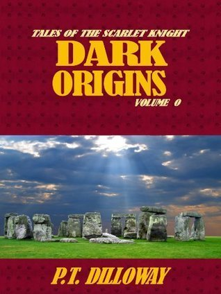 Dark Origins (Tales of the Scarlet Knight #0)  by  P.T. Dilloway