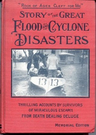 STORY OF THE GREAT FLOOD AND CYCLONE DISASTERS: Americas Greatest Calamity.  by  Thomas H. Russell