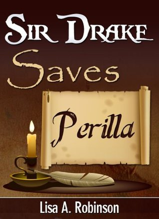 Sir Drake Saves Perilla  by  Lisa A. Robinson