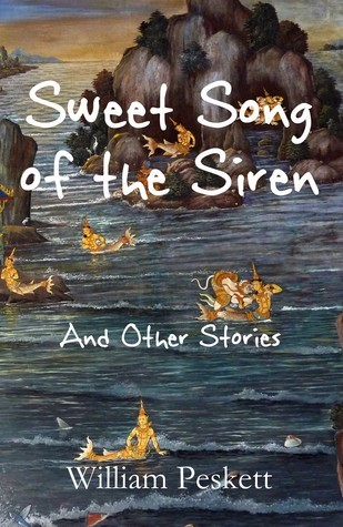 Sweet Song of the Siren and Other Stories  by  William Peskett
