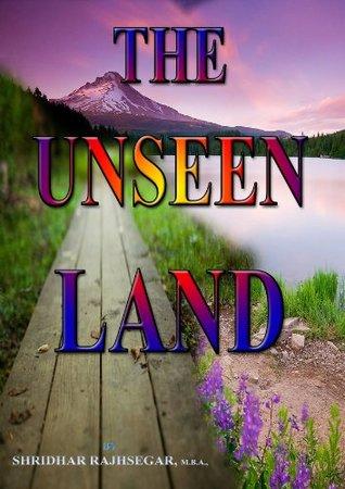 THE UNSEEN LAND  by  SHRIDHAR RAJHSEGAR