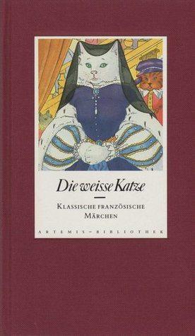 Die weisse Katze : Klassische französische Märchen  by  Elisabeth Naef
