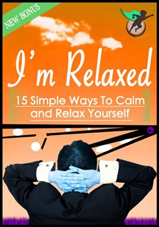 Im Relaxed: 15 Simple Ways To Calm And Relax Yourself Super-Performance.com