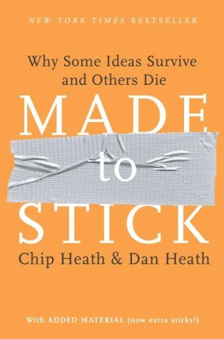 Made to Stick (Epilogue): Why Some Ideas Survive and Others Die Chip Heath