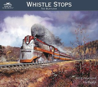 2012 Ted Blaylock - Whistle Stops Wall Calendar  by  NOT A BOOK