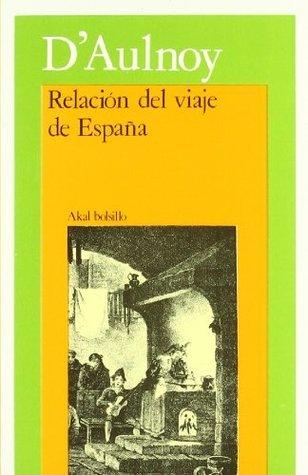 Relación del viaje de España Marie-Catharine dAulnoy