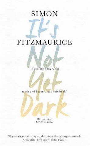 Its Not Yet Dark  by  Simon Fitzmaurice